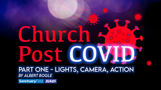 Church Post COVID - Part One - Lights, Camera, Action